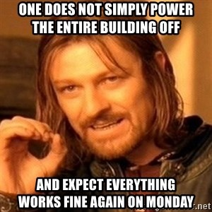 One Does Not Simply - one does not simply power         the entire building off and expect everything          works fine again on monday