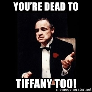 The Godfather - You're dead to Tiffany too!