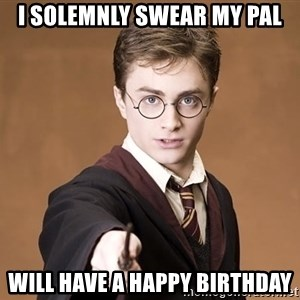 Advice Harry Potter - I solemnly swear my pal Will have a happy birthday