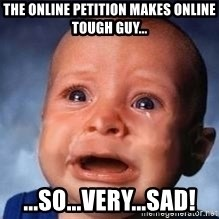Very Sad Kid - The online petition makes online tough guy... ...so...very...sad!