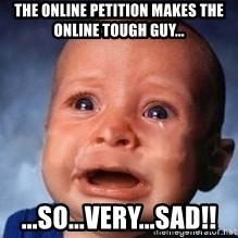 Very Sad Kid - The online petition makes the online tough guy... ...so...very...sad!!