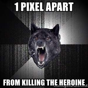 Insanity Wolf - 1 PIXEL APART FROM KILLING THE HEROINE