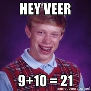 Bad Luck Brian - Hey Veer 9+10 = 21