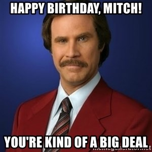 Anchorman Birthday - Happy Birthday, Mitch! You're kind of a big deal