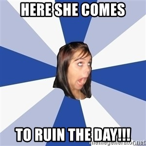Annoying Facebook Girl - Here she comes To ruin the day!!!
