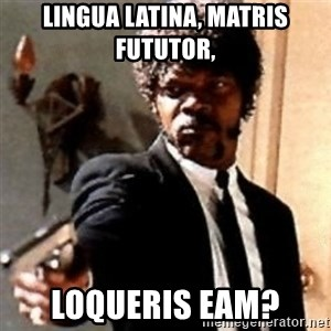 English motherfucker, do you speak it? - Lingua latina, matris fututor, loqueris eam?