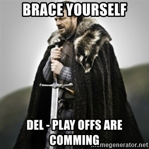 Brace yourselves. - Brace yourself DEL - Play Offs are comming