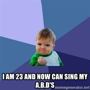 Success Kid - i am 23 and now can sing my A,b,D's