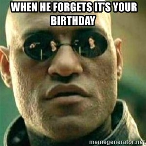 What If I Told You - When he forgets it's your birthday