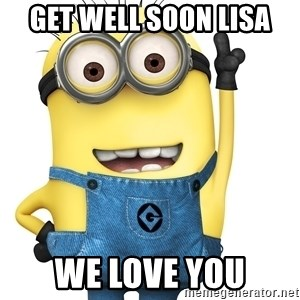 Despicable Me Minion - Get well soon Lisa We love you