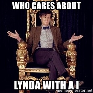 Hipster Doctor Who - who cares about lynda with a i