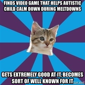 Autistic Kitten - finds video game that helps autistic child calm down during meltdowns gets extremely good at it, becomes sort of well known for it