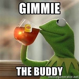 Kermit The Frog Drinking Tea - Gimmie The Buddy