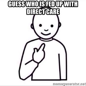 Guess who ? - Guess who is fed up with Direct care