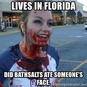 Scary Nympho - Lives in Florida Did Bathsalts ate someone's face.