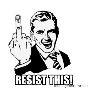 middle finger - RESIST THIS!
