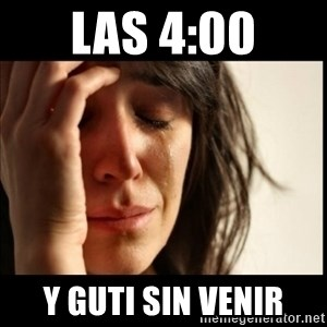 First World Problems - Las 4:00 Y Guti sin venir
