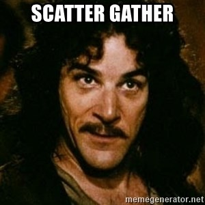 You keep using that word, I don't think it means what you think it means - Scatter gather