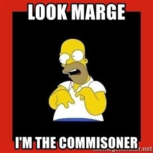 Homer retard - Look Marge  I'm the commisoner
