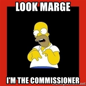 Homer retard - Look Marge  I'm the commissioner