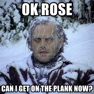 Frozen Jack - Ok Rose Can I get on the plank now?