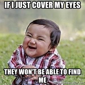 Evil Plan Baby - if i just cover my eyes they won't be able to find me