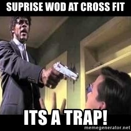 Say what again - Suprise wod at cross fit Its a trap!