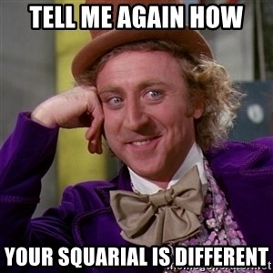 Willy Wonka - tell me again how your squarial is different