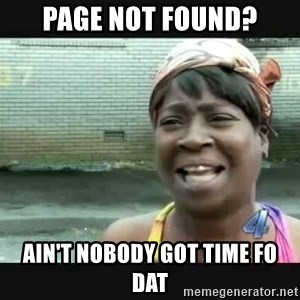 Sweet brown - page not found? ain't nobody got time fo dat