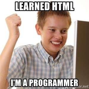 First Day on the internet kid - Learned HTML I'm a programmer
