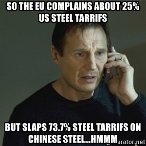 I don't know who you are... - So the EU complains about 25% US Steel Tarrifs But slaps 73.7% Steel Tarrifs on Chinese Steel...hmmm