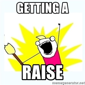 All the things - getting a  raise