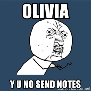 Y U No - OLIVIA Y U NO SEND NOTES
