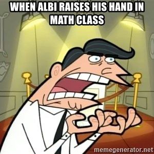 Timmy turner's dad IF I HAD ONE! - When Albi raises his hand in math class
