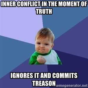 Success Kid - Inner conflict in the moment of truth Ignores it and commits treason