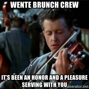 Titanic Band - Wente brunch crew It's been an honor and a pleasure serving with you