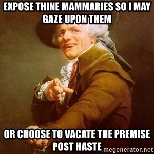 Joseph Ducreux - Expose thine mammaries so i may gaze upon them or choose to vacate the premise post haste