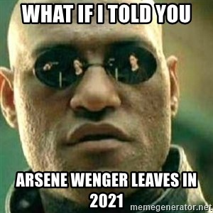 What If I Told You - What if I told you Arsene Wenger leaves in  2021