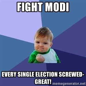 Success Kid - Fight Modi Every single election screwed-Great!