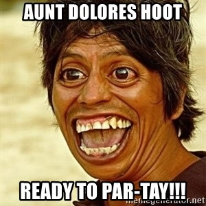 Crazy funny - Aunt Dolores Hoot Ready to Par-Tay!!!