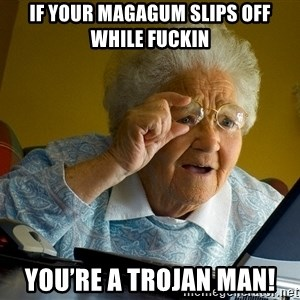Internet Grandma Surprise - If your Magagum slips off while fuckin You're a Trojan man!