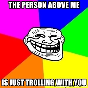 Trollface - The person above me Is just trolling with you