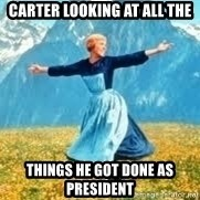 Look at all these - carter looking at all the things he got done as president