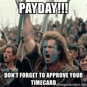 Brave Heart Freedom - Payday!!! Don't forget to approve your timecard