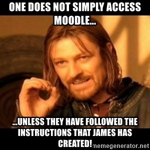 Does not simply walk into mordor Boromir  - One does not simply access Moodle... ...unless they have followed the instructions that James has created!