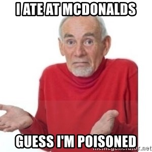 Guess I'll Die Blank - i ate at mcdonalds guess i'm poisoned