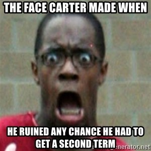 SCARED BLACK MAN - The face carter made when  he ruined any chance he had to get a second term
