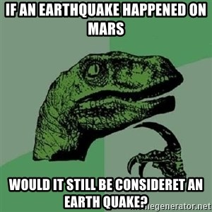 Philosoraptor - if an earthquake happened on mars would it still be consideret an EARTH quake?