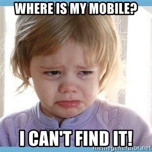 crying kid - Where is my mobile? I can't find it!