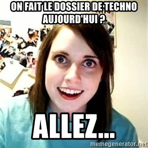Overly Attached Girlfriend - On fait le dossier de techno aujourd'hui ? Allez...